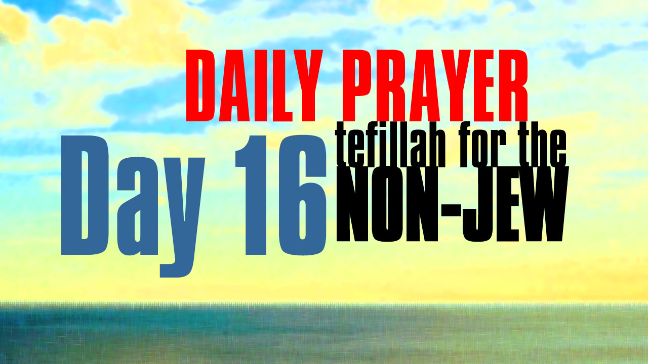 Day 16 Daily Prayer for the non-Jew
