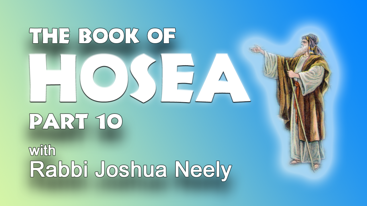 The Book of Hosea / Hosea part 10 with Rabbi Joshua Neely